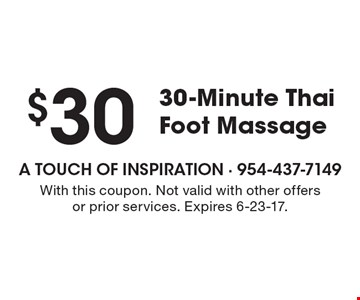$30 30-Minute Thai Foot Massage. With this coupon. Not valid with other offers or prior services. Expires 6-23-17.