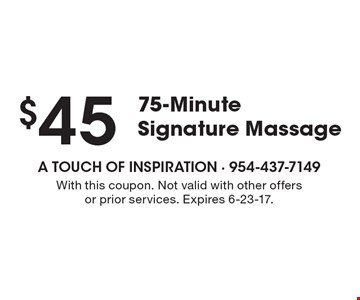 $45 75-Minute Signature Massage. With this coupon. Not valid with other offers or prior services. Expires 6-23-17.