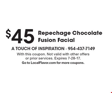 $45 Repechage Chocolate Fusion Facial. With this coupon. Not valid with other offers or prior services. Expires 7-28-17. Go to LocalFlavor.com for more coupons.