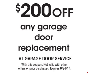 $200 OFF any garage door replacement. With this coupon. Not valid with other offers or prior purchases. Expires 6/24/17.