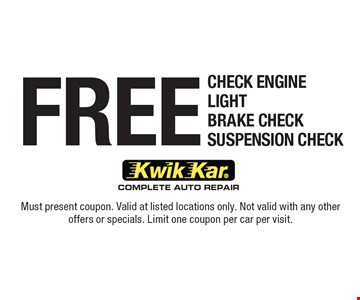FREE Check Engine Light, Brake Check, Suspension Check. Must present coupon. Valid at listed locations only. Not valid with any other offers or specials. Limit one coupon per car per visit.