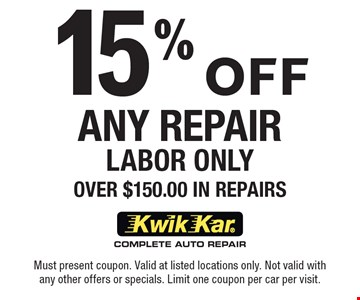 15% Off Any Repair. Labor Only. Over $150.00 In Repairs. Must present coupon. Valid at listed locations only. Not valid with any other offers or specials. Limit one coupon per car per visit.