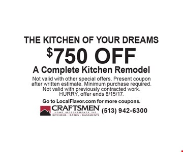 The kitchen of your dreams. $750 off A Complete Kitchen Remodel. Not valid with other special offers. Present coupon after written estimate. Minimum purchase required.Not valid with previously contracted work.HURRY, offer ends 8/15/17. Go to LocalFlavor.com for more coupons.