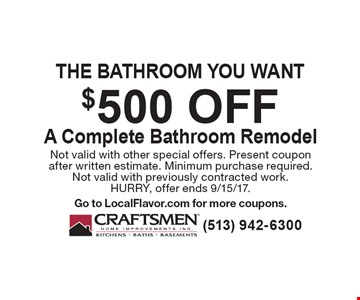 $500 off A Complete Bathroom Remodel. Not valid with other special offers. Present coupon after written estimate. Minimum purchase required.Not valid with previously contracted work.HURRY, offer ends 9/15/17.Go to LocalFlavor.com for more coupons.