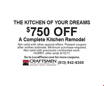 $750 off A Complete Kitchen Remodel. Not valid with other special offers. Present coupon after written estimate. Minimum purchase required.Not valid with previously contracted work.HURRY, offer ends 9/15/17.Go to LocalFlavor.com for more coupons.