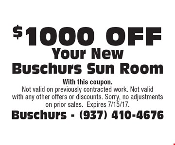 $1000 off Your New Buschurs Sun Room. With this coupon. Not valid on previously contracted work. Not valid with any other offers or discounts. Sorry, no adjustments on prior sales. Expires 7/15/17.