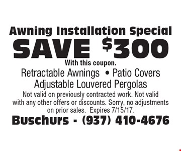 Awning Installation Special save $300 With this coupon. Retractable Awnings - Patio Covers - Adjustable Louvered Pergolas. Not valid on previously contracted work. Not valid with any other offers or discounts. Sorry, no adjustments on prior sales.Expires 7/15/17.