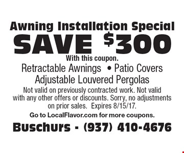 Awning Installation Special Retractable Awnings SAVE $300. Patio Covers. Adjustable Louvered Aluminum Roof. With this coupon Not valid on previously contracted work. Not valid with any other offers or discounts. Sorry, no adjustments on prior sales. Expires 8/15/17. Go to LocalFlavor.com for more coupons.