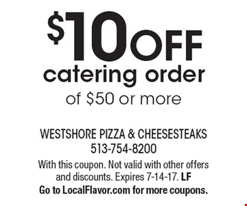 $10 OFF catering order of $50 or more. With this coupon. Not valid with other offers and discounts. Expires 7-14-17. LFGo to LocalFlavor.com for more coupons.