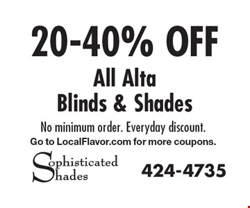 20-40% OFF All Alta Blinds & Shades. No minimum order. Everyday discount. Go to LocalFlavor.com for more coupons.