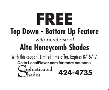 FREE Top Down - Bottom Up Feature with purchase of Alta Honeycomb Shades. With this coupon. Limited time offer. Expires 8/15/17. Go to LocalFlavor.com for more coupons.