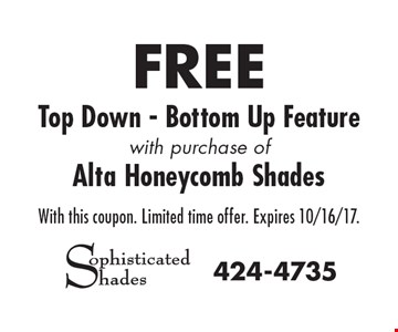 FREE Top Down - Bottom Up Feature with purchase of Alta Honeycomb Shades. With this coupon. Limited time offer. Expires 10/16/17.