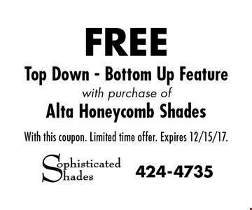 FREE Top Down - Bottom Up Feature with purchase of Alta Honeycomb Shades. With this coupon. Limited time offer. Expires 12/15/17.