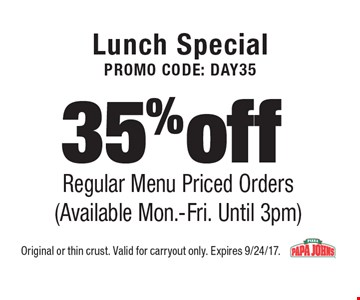Lunch Special Promo Code: DAY35. 35% off Regular Menu Priced Orders (Available Mon.-Fri. Until 3pm). Original or thin crust. Valid for carryout only. Expires 9/24/17.