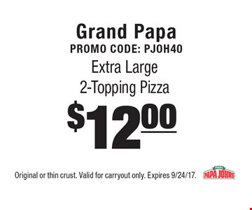Grand Papa Promo code: PJOH40$12.00 Extra Large 2-Topping Pizza. Original or thin crust. Valid for carryout only. Expires 9/24/17.