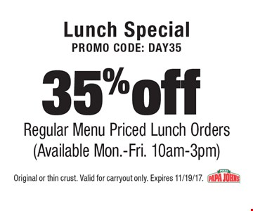 Lunch Special Promo Code: DAY3535% off Regular Menu Priced Lunch Orders (Available Mon.-Fri. 10am-3pm). Original or thin crust. Valid for carryout only. Expires 11/19/17.