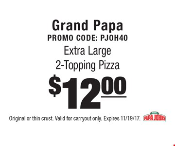 Grand Papa Promo code: PJOH40 $12.00 Extra Large 2-Topping Pizza. Original or thin crust. Valid for carryout only. Expires 11/19/17.