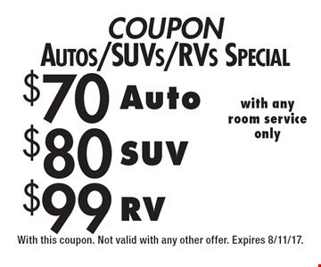 COUPON Autos/SUVs/RVs Special $99 RV. $80 SUV. $70 Auto. With this coupon. Not valid with any other offer. Expires 8/11/17.