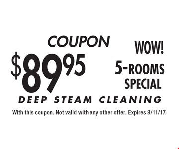 $89.95 5-rooms DEEP STEAM CLEANING. With this coupon. Not valid with any other offer. Expires 8/11/17.