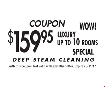 $159.95 luxury up to 10 rooms DEEP STEAM CLEANING. With this coupon. Not valid with any other offer. Expires 8/11/17.