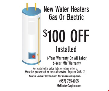 $100 OFF Installed New Water Heaters Gas Or Electric. 1-Year Warranty On All Labor, 6-Year Mfr Warranty. Not valid with prior jobs or other offers. Must be presented at time of service. Expires 9/15/17. Go to LocalFlavor.com for more coupons.