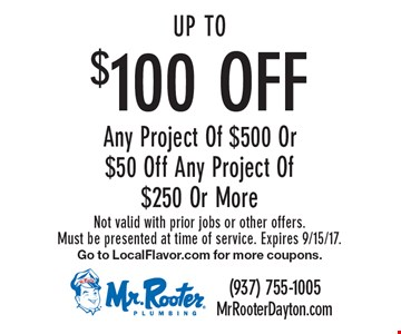 Up To $100 OFF Any Project Of $500 Or $50 Off Any Project Of $250 Or More. Not valid with prior jobs or other offers. Must be presented at time of service. Expires 9/15/17. Go to LocalFlavor.com for more coupons.