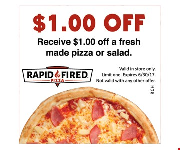 $1 off a fresh made pizza or salad. Valid in store only. Limit one. Expires 6/30/17. Not valid with any other offer.