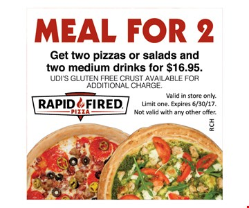 Meal for 2 $16.95. Get two pizzas or salads and two medium drinks for $16.95. UDI's Gluten Free Crust Available For Additional Charge. Valid in store only. Limit one. Expires 6/30/17. Not valid with any other offer.