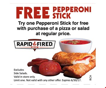 Free pepperoni stick. Try one Pepperoni Stick for free with purchase of a pizza or salad at regular price. Excludes side salads. Valid in store only. Limit one. Not valid with any other offer. Expires 6/30/17.