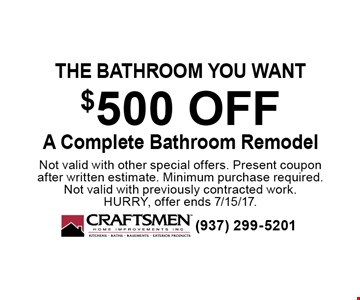 The bathroom you want. $500 OFF A Complete Bathroom Remodel. Not valid with other special offers. Present coupon after written estimate. Minimum purchase required. Not valid with previously contracted work. Hurry, offer ends 7/15/17.