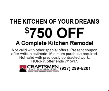 The kitchen of your dreams. $750 OFF A Complete Kitchen Remodel. Not valid with other special offers. Present coupon after written estimate. Minimum purchase required. Not valid with previously contracted work. Hurry, offer ends 7/15/17.