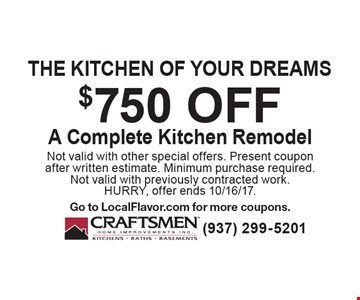 the kitchen of your dreams $750 off A Complete Kitchen Remodel. Not valid with other special offers. Present coupon after written estimate. Minimum purchase required. Not valid with previously contracted work. HURRY, offer ends 10/16/17. Go to LocalFlavor.com for more coupons.