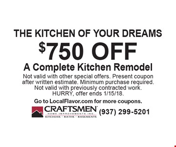 the kitchen of your dreams $750 offA Complete Kitchen Remodel. Not valid with other special offers. Present coupon after written estimate. Minimum purchase required. Not valid with previously contracted work. HURRY, offer ends 1/15/18. Go to LocalFlavor.com for more coupons.