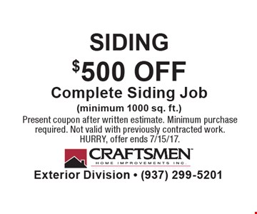 SIDING. $500 OFF Complete Siding Job (minimum 1000 sq. ft.). Present coupon after written estimate. Minimum purchase required. Not valid with previously contracted work. HURRY, offer ends 7/15/17.