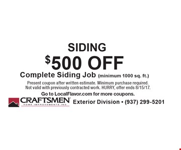 SIDING. $500 OFF Complete Siding Job (minimum 1000 sq. ft.). Present coupon after written estimate. Minimum purchase required. Not valid with previously contracted work. HURRY, offer ends 8/15/17. Go to LocalFlavor.com for more coupons.