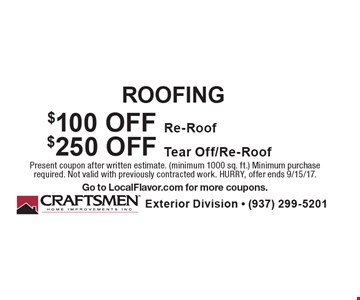 ROOFING $100 OFF Re-Roof. $250 OFF Tear Off/Re-Roof. Present coupon after written estimate (minimum 1000 sq. ft.). Minimum purchase required. Not valid with previously contracted work. HURRY, offer ends 9/15/17. Go to LocalFlavor.com for more coupons.
