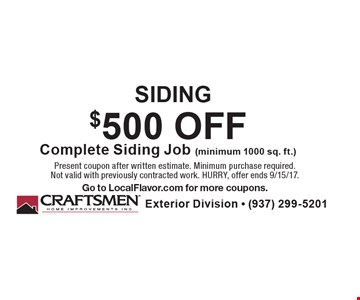 SIDING $500 OFF Complete Siding Job (minimum 1000 sq. ft.). Present coupon after written estimate. Minimum purchase required. Not valid with previously contracted work. HURRY, offer ends 9/15/17. Go to LocalFlavor.com for more coupons.
