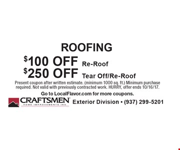 ROOFING $100 OFF Re-Roof. $250 OFF Tear Off/Re-Roof. Present coupon after written estimate. (minimum 1000 sq. ft.) Minimum purchase required. Not valid with previously contracted work. HURRY, offer ends 10/16/17. Go to LocalFlavor.com for more coupons.