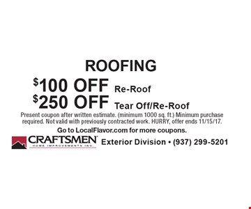 ROOFING $100 OFF Re-Roof OR $250 OFF Tear Off/Re-Roof. Present coupon after written estimate. (minimum 1000 sq. ft.) Minimum purchase required. Not valid with previously contracted work. HURRY, offer ends 11/15/17. Go to LocalFlavor.com for more coupons.