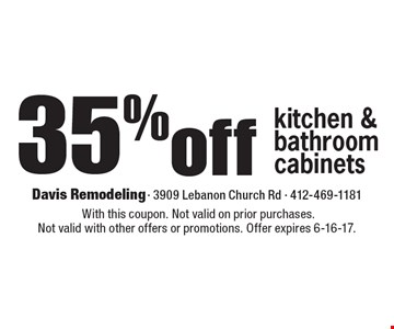 35% off kitchen & bathroom cabinets. With this coupon. Not valid on prior purchases. Not valid with other offers or promotions. Offer expires 6-16-17.