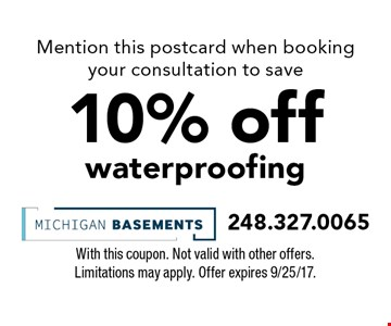 Mention this postcard when booking your consultation to save 10% off waterproofing. With this coupon. Not valid with other offers. Limitations may apply. Offer expires 9/25/17.