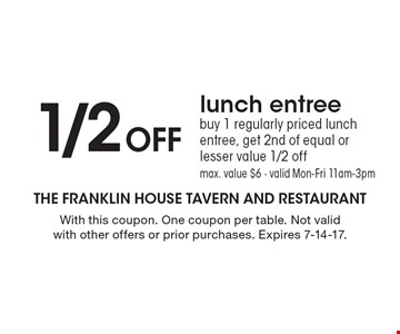 1/2 Off lunch entree buy 1 regularly priced lunch entree, get 2nd of equal or lesser value 1/2 off max. value $6 - valid Mon-Fri 11am-3pm. With this coupon. One coupon per table. Not valid with other offers or prior purchases. Expires 7-14-17.