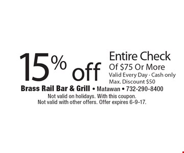 15% off entire check of $75 or more. Valid every day. Max. discount $50. Not valid on holidays. With this coupon. Not valid with other offers. Offer expires 6-9-17.