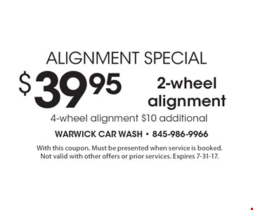 alignment special $ 39.95 2-wheel alignment. With this coupon. Must be presented when service is booked.Not valid with other offers or prior services. Expires 7-31-17.