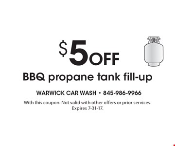 $5 Off BBQ propane tank fill-up. With this coupon. Not valid with other offers or prior services. Expires 7-31-17.