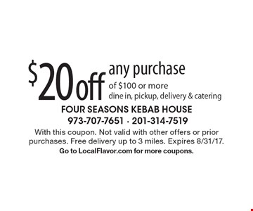 $20 off any purchase of $100 or more. Dine in, pickup, delivery & catering. With this coupon. Not valid with other offers or prior purchases. Free delivery up to 3 miles. Expires 8/31/17. Go to LocalFlavor.com for more coupons.