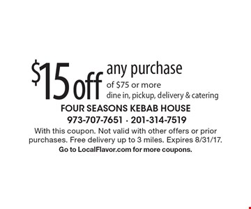 $15 off any purchase of $75 or more. Dine in, pickup, delivery & catering. With this coupon. Not valid with other offers or prior purchases. Free delivery up to 3 miles. Expires 8/31/17. Go to LocalFlavor.com for more coupons.