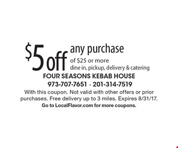 $5 off any purchase of $25 or more. Dine in, pickup, delivery & catering. With this coupon. Not valid with other offers or prior purchases. Free delivery up to 3 miles. Expires 8/31/17. Go to LocalFlavor.com for more coupons.