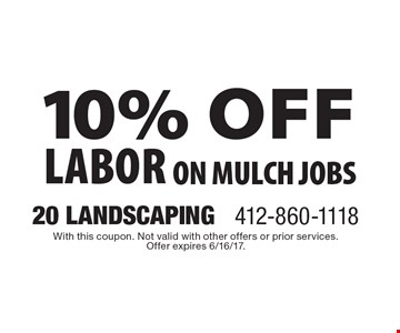 10% off labor on mulch jobs. With this coupon. Not valid with other offers or prior services. Offer expires 6/16/17.
