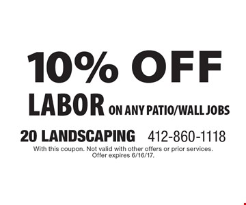 10% off labor On any patio/wall jobs. With this coupon. Not valid with other offers or prior services. Offer expires 6/16/17.
